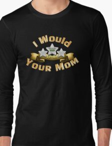 I Would Three Star Your Mom Long Sleeve T-Shirt