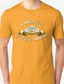 I Would Three Star Your Mom Unisex T-Shirt