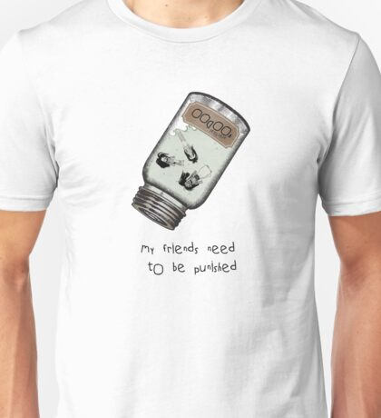 My friends need to be punished Unisex T-Shirt