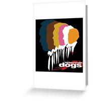 The Dogs- Reservoir Dogs Greeting Card