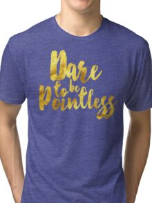 Dare to be Pointless Tri-blend T-Shirt