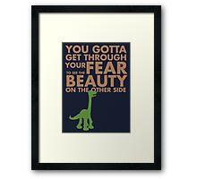 You gotta get through your fear... Framed Print