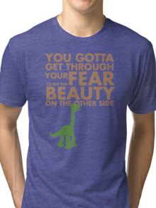 You gotta get through your fear... Tri-blend T-Shirt