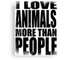 I Love Animals More Than People - Black Canvas Print