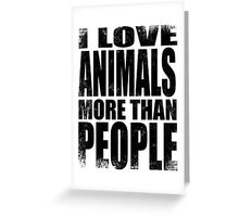 I Love Animals More Than People - Black Greeting Card