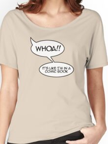 Whoa! It's like I'm in a comic book Women's Relaxed Fit T-Shirt