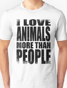 I Love Animals More Than People - Black Unisex T-Shirt