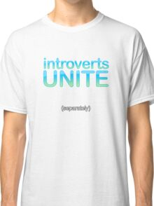 introverts unite (separately) Classic T-Shirt