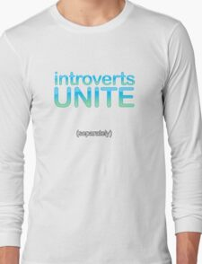 introverts unite (separately) Long Sleeve T-Shirt