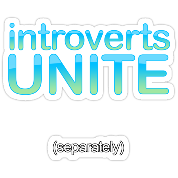 introverts unite (separately) by digerati