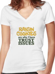 Raisin cookies are the reason I have trust issues Women's Fitted V-Neck T-Shirt