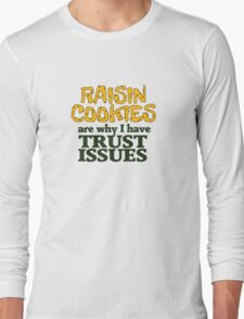 Raisin cookies are the reason I have trust issues Long Sleeve T-Shirt
