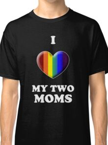 I Love My 2 Moms Classic T-Shirt
