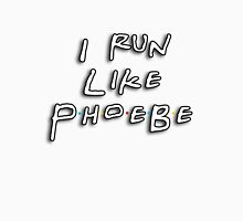 I run like Phoebe Unisex T-Shirt