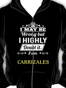 CARRIZALES I May Be Wrong But I Highly Doubt It I Am ,T Shirt, Hoodie, Hoodies, Year, Birthday  T-Shirt
