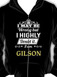 I May Be Wrong But I Highly Doubt It ,I Am GILSON  T-Shirt