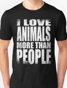 I Love Animals More Than People - WHITE T-Shirt