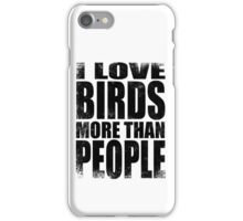 I Love Birds More Than People - Black iPhone Case/Skin