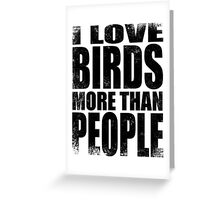 I Love Birds More Than People - Black Greeting Card