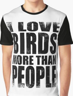 I Love Birds More Than People - Black Graphic T-Shirt