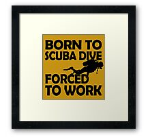 Born To Scuba Dive Forced To Work Framed Print
