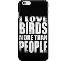 I Love Birds More Than People - WHITE iPhone Case/Skin
