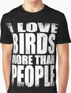 I Love Birds More Than People - WHITE Graphic T-Shirt
