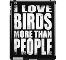 I Love Birds More Than People - WHITE iPad Case/Skin