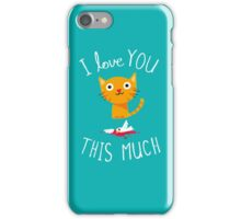 I Love You This Much iPhone Case/Skin