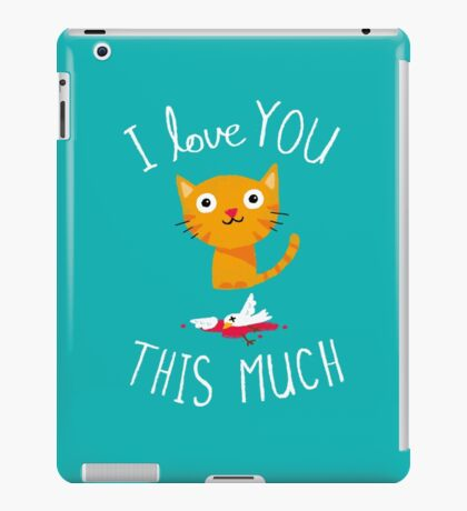 I Love You This Much iPad Case/Skin