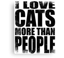 I Love Cats More Than People - BLACK Canvas Print
