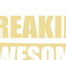 SEARGENT BECAUSE FREAKIN  AWESOME IS NOT AN OFFICIAL JOB TITLE Sticker