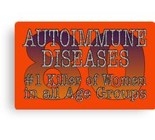 80 AUTOIMMUNE DISEASES #1 Killer of Women in all Age Groups Canvas Print