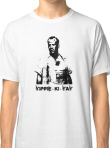 Yippee-ki-yay! Classic T-Shirt