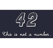 42 This is not a Number Photographic Print