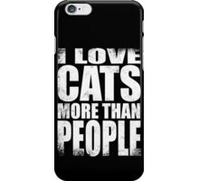 I Love Cats More Than People - WHITE iPhone Case/Skin