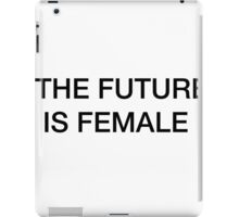 THE FUTURE IS FEMALE  iPad Case/Skin
