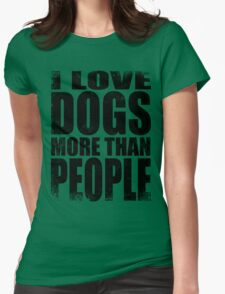 I Love Dogs More Than People - Black Womens Fitted T-Shirt