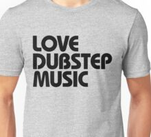 Love Dubstep Music (black) Unisex T-Shirt