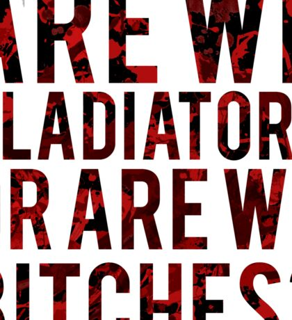 "Scandal - ""Are we gladiators or are we bitches?"" Sticker"