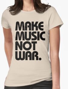 Make Music Not War Womens Fitted T-Shirt