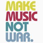 Make Music Not War (Venerable) by DropBass