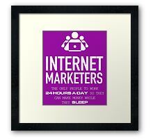 Internet Marketers The Only People To Work 24 Hours A Day So They Can Make Money While They Sleep Framed Print