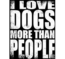 I Love Dogs More Than People - WHITE Photographic Print
