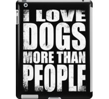 I Love Dogs More Than People - WHITE iPad Case/Skin