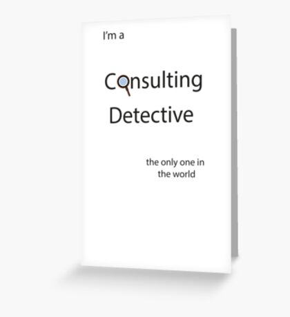 I'm a Consulting Detective the only one in the world Greeting Card