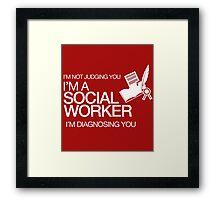 I'm Not Judging You I'm A Social Worker I'm Diagnosing You Framed Print