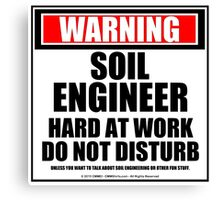 Warning Soil Engineer Hard At Work Do Not Disturb Canvas Print