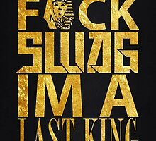 Fuck Swag I'm A Last King! by Spadaro