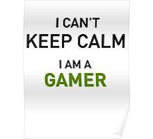 I Cant Keep Calm I Am A Gamer Poster